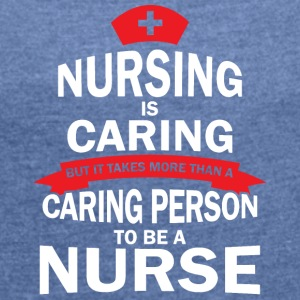 Nursing is caring - Women's T-shirt with rolled up sleeves