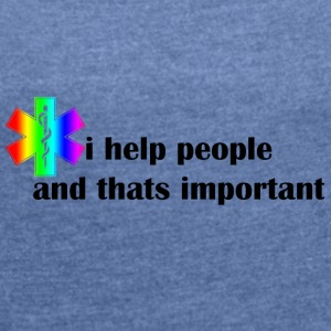 I help people - Women's T-shirt with rolled up sleeves