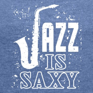 I love jazz - Women's T-shirt with rolled up sleeves