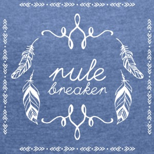 Hippie / Hippies: rule breaker - Frauen T-Shirt mit gerollten Ärmeln