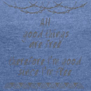 Hippie / Hippies: All good things are free there .. - Women's T-shirt with rolled up sleeves