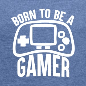 Gamer - Born to Game - Women's T-shirt with rolled up sleeves