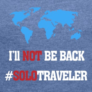 I'll Not Be Back, SoloTraveler - Women's T-shirt with rolled up sleeves