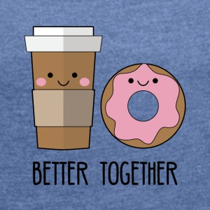 Beste Freunde: Better together - Coffe and Donut - Frauen T-Shirt mit gerollten Ärmeln