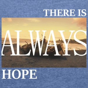 There Is Always Hope - Frauen T-Shirt mit gerollten Ärmeln