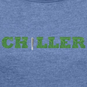 CHILLER - Chill your life boy - Women's T-shirt with rolled up sleeves