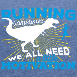 Running, sometimes we all need a little motivation - Women's T-shirt with rolled up sleeves