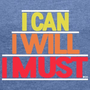 I Can I Will I must - Women's T-shirt with rolled up sleeves