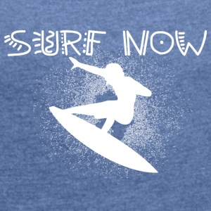 surf now 6 white - Women's T-shirt with rolled up sleeves