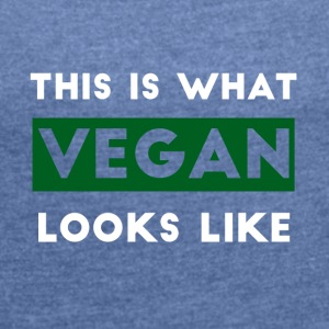 Veggie / Vegan: This is what looks like Vegan - Women's T-shirt with rolled up sleeves