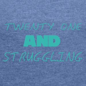 21 Birthday: Twenty one and Struggling - Women's T-shirt with rolled up sleeves