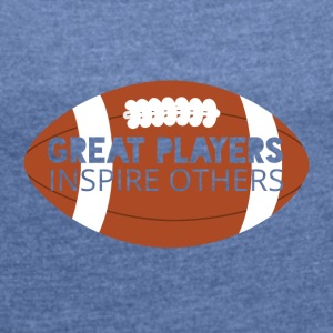 Football: Great players inspire others - Women's T-shirt with rolled up sleeves