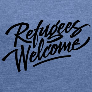refugees welcome - Women's T-shirt with rolled up sleeves