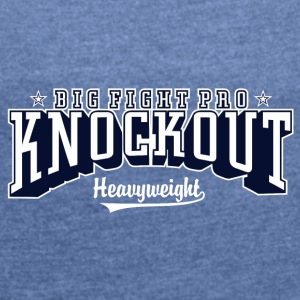 big fight pro knockout 01 - Women's T-shirt with rolled up sleeves