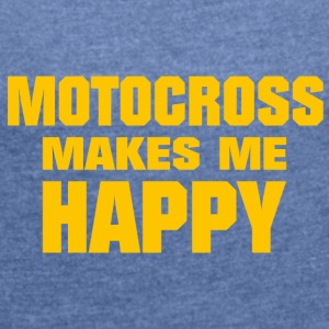 Motocross Makes Me Happy - Women's T-shirt with rolled up sleeves