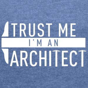 architect Architecture - Women's T-shirt with rolled up sleeves