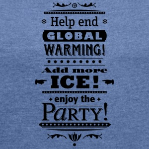 Stop Global Warming Cocktail Party Klimawandel Öko - Frauen T-Shirt mit gerollten Ärmeln
