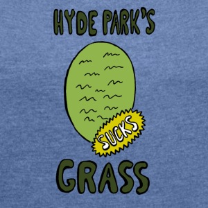 Hyde Park's Grass SUCK - Women's T-shirt with rolled up sleeves
