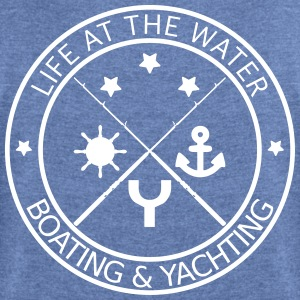 Life at the water - boating and yachting - Women's T-shirt with rolled up sleeves