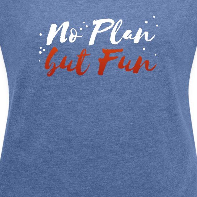 No Plan but Fun T-Shirt