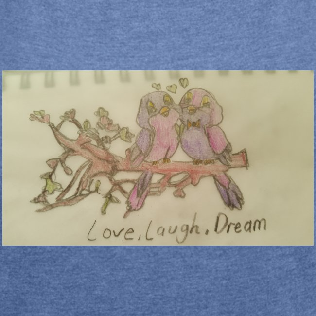 love, laugh. dream
