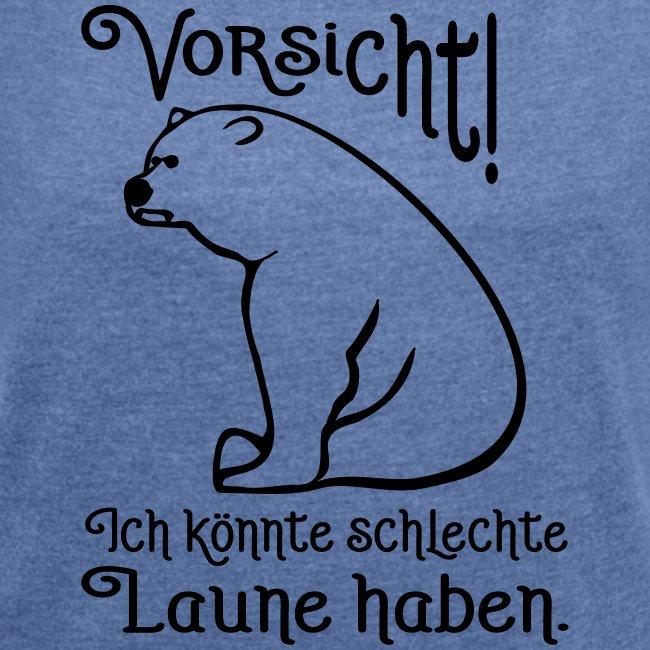 Vorsicht Schlechte Laune Bär Büro Spruch Frauen T Shirt Mit Gerollten ärmeln