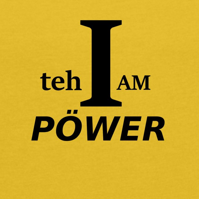 I am teh Power