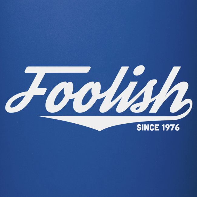 Foolish Mug - Since 1976