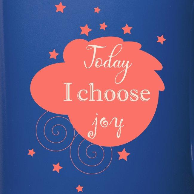 Today I choose joy - heute lebe ich Freude