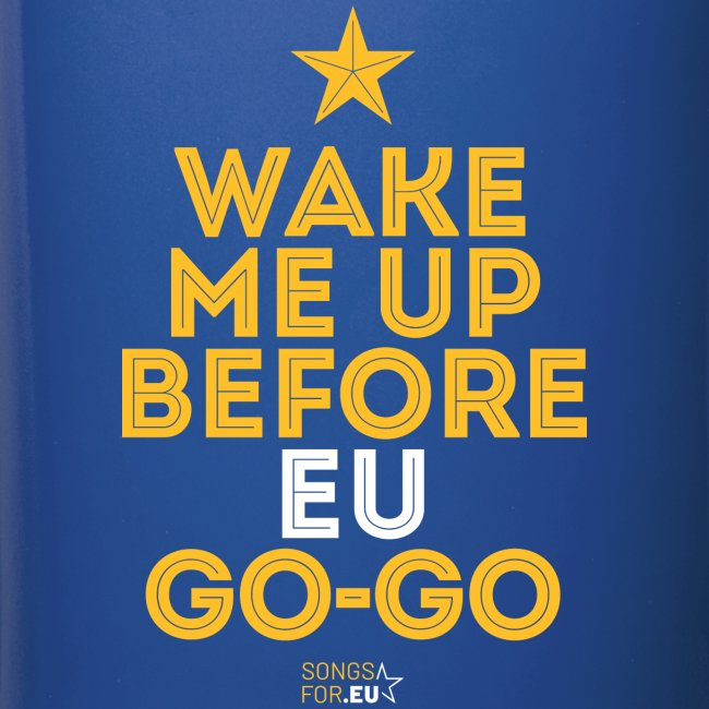 Wake me up before EU Go-Go | SongsFor.EU