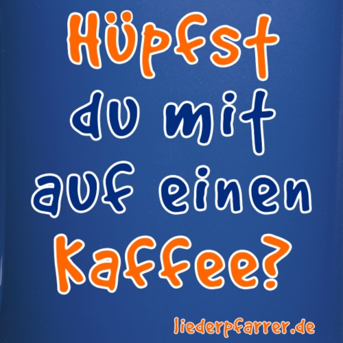 Hüpfst du mit auf einen Kaffee? - Tasse einfarbig