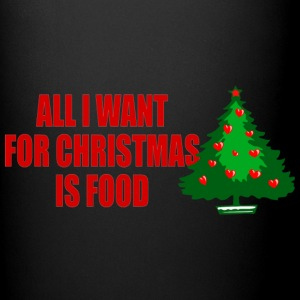 all i want for christmas is food - Tasse einfarbig