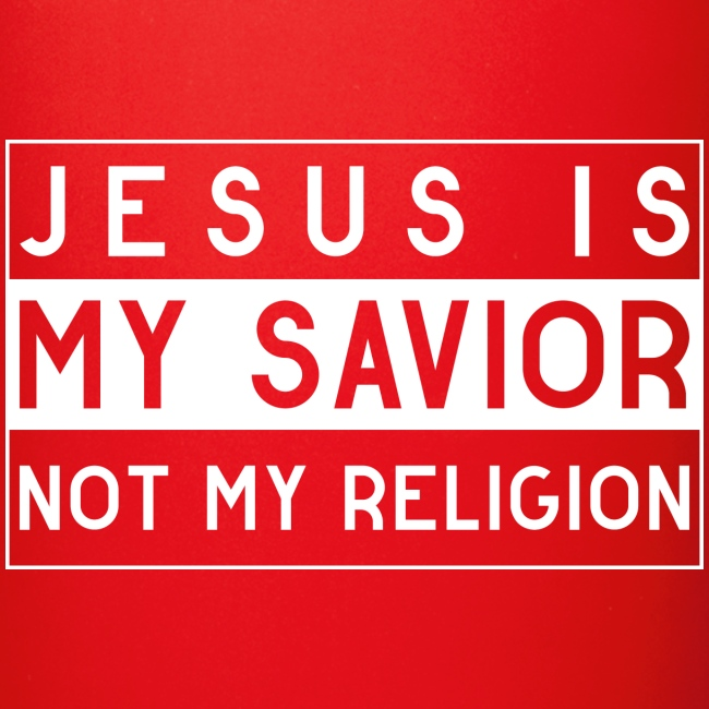 Jesus is my Savior not my Religion - Christlich