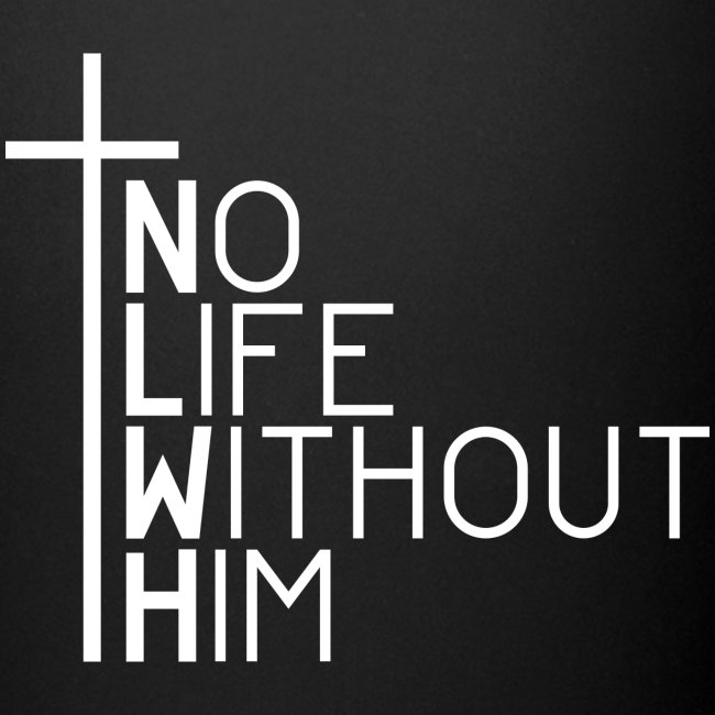 Jesus - No Life Without Him
