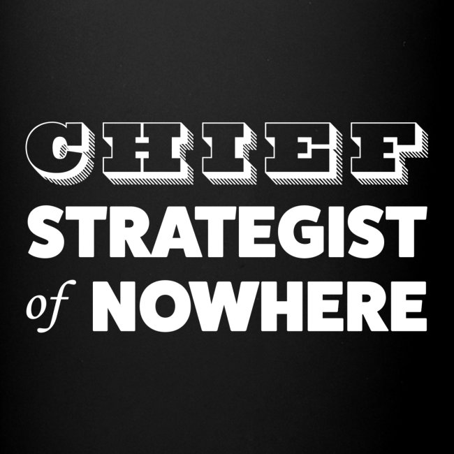 Chief Strategist of Nowhere