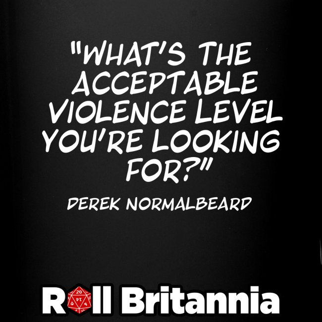 """""""What's the acceptable violence level.."""" - Derek"""