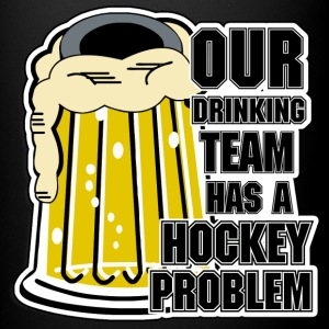 Hockey Our Drinking Team Has A Hockey Problem - Full Colour Mug