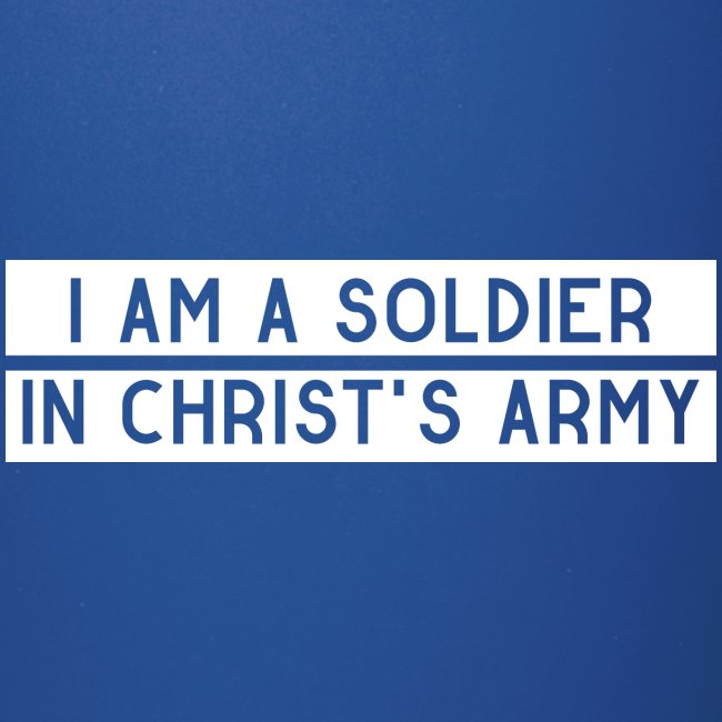 I am a soldier in Jesus Christ's army