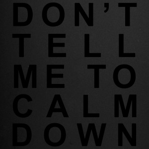 Don't tell me to calm down - Full Colour Mug