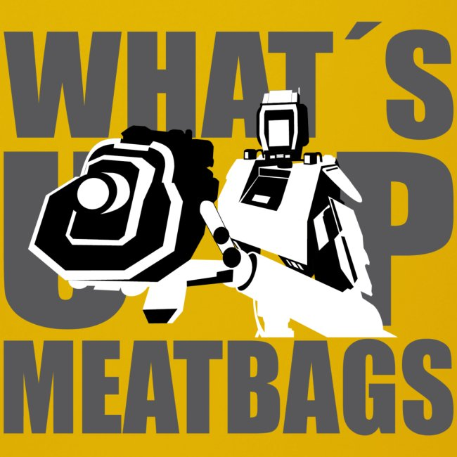 W4573-D 'What's Up Meatbags'