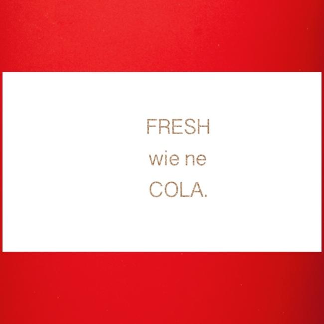 fresh wie ne cola