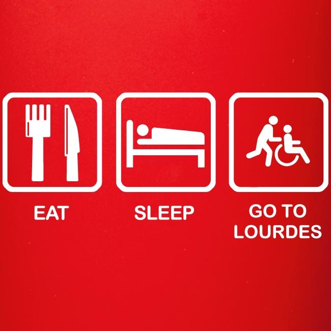 EAT SLEEP GO TO LOURDES