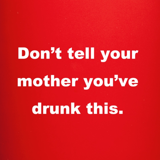 Don't tell your mother!