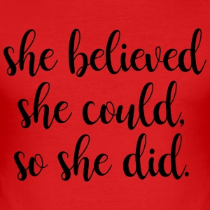 She Believed she could, so she did - Men's Slim Fit T-Shirt