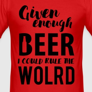 Bier - Given enough beer i could rule the world - Männer Slim Fit T-Shirt