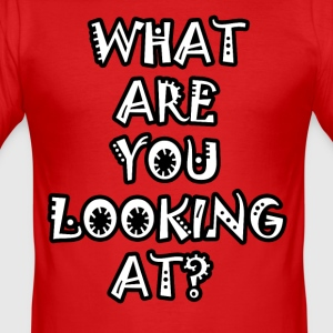 What Are You Looking At? - slim fit T-shirt
