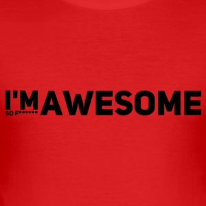 i'm so f* awesome - Männer Slim Fit T-Shirt