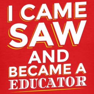 I CAME SAW AND BECAME A EDUCATOR - Männer Slim Fit T-Shirt