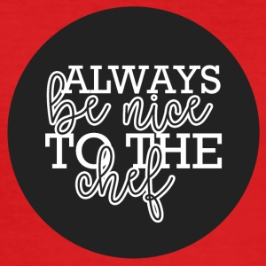 Cook / Chef: Always Be Nice To The Chief - Slim Fit T-skjorte for menn