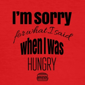 I am truly sorry for what I said when I was hungry - Männer Slim Fit T-Shirt